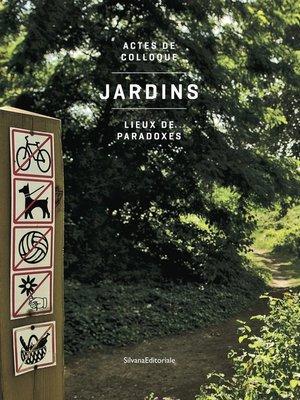 Jardins, lieux de paradoxes Actes de colloque