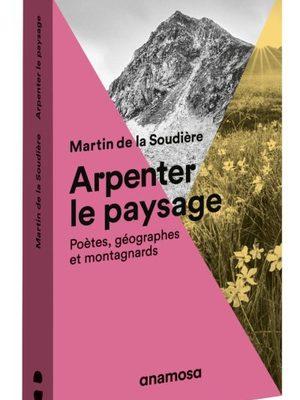 Arpenter le paysage Poètes, géographes et montagnards