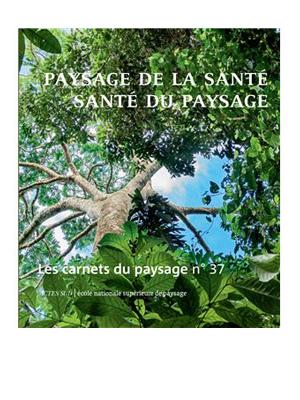 Les Carnets du paysage n° 37 : Paysage de la santé, santé du paysage