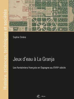 Jeux d'eau à La Granja Les fontainiers français en Espagne au XVIIIe siècle